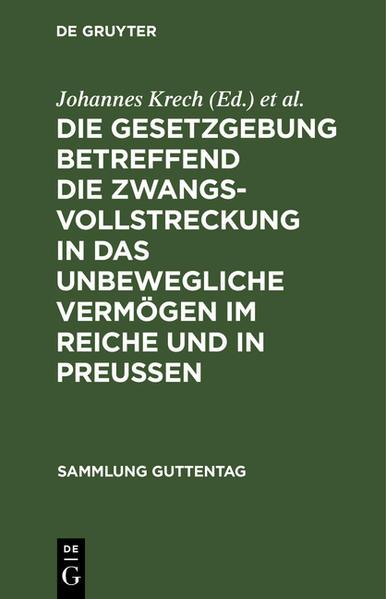 Die Gesetzgebung betreffend die Zwangsvollstreckung in das unbewegliche Vermögen im Reiche und in Preußen - Coverbild