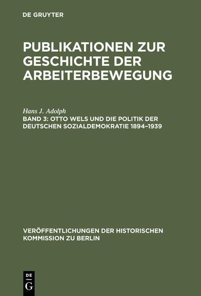 Publikationen zur Geschichte der Arbeiterbewegung / Otto Wels und die Politik der Deutschen Sozialdemokratie 1894–1939 - Coverbild