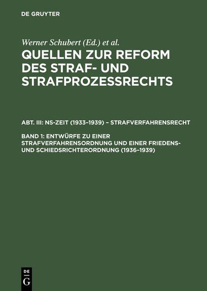 Quellen zur Reform des Straf- und Strafprozeßrechts. NS-Zeit (1933–1939)... / Entwürfe zu einer Strafverfahrensordnung und einer Friedens- und Schiedsrichterordnung (1936-1939) - Coverbild