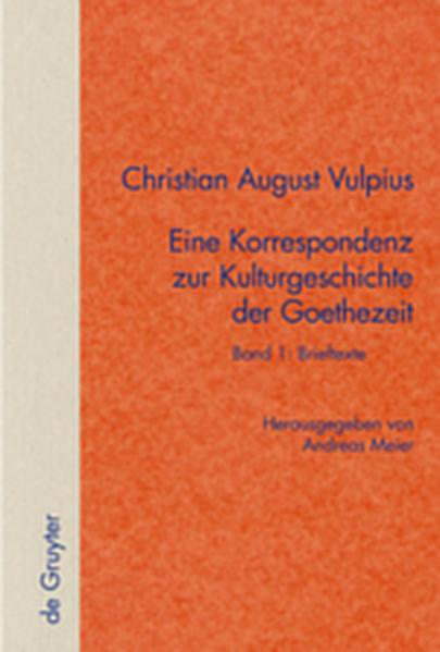Christian August Vulpius: Christian August Vulpius – Eine Korrespondenz... / Band 1: Brieftexte. Band 2: Kommentar - Coverbild
