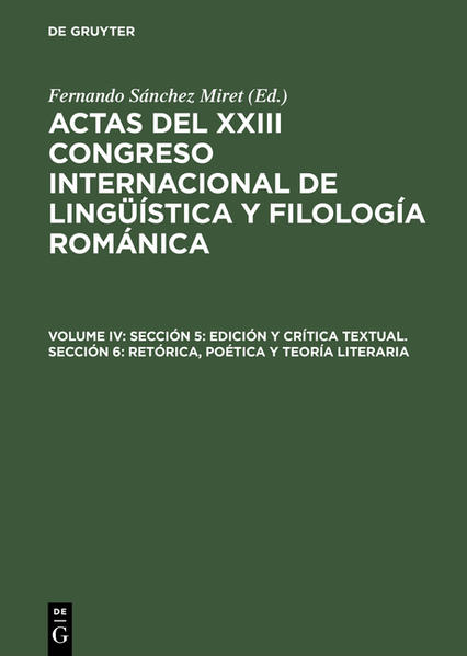 Actas del XXIII Congreso Internacional de Lingüística y Filología Románica / Sección 5: Edición y crítica textual. Sección 6: Retórica, poética y teoría literaria - Coverbild