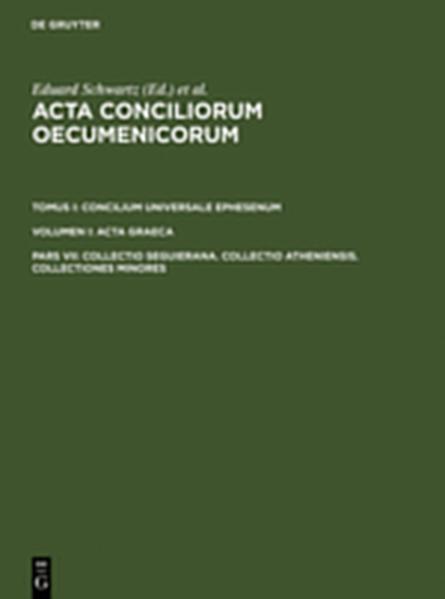 Acta conciliorum oecumenicorum. Concilium Universale Ephesenum. Acta Graeca / Collectio Seguierana. Collectio Atheniensis. Collectiones minores - Coverbild