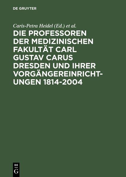 Die Professoren der Medizinischen Fakultät Carl Gustav Carus Dresden und ihrer Vorgängereinrichtungen 1814-2004 - Coverbild