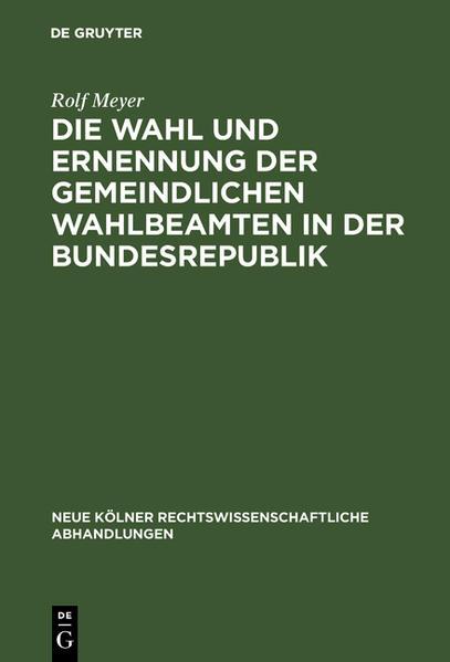 Die Wahl und Ernennung der gemeindlichen Wahlbeamten in der Bundesrepublik - Coverbild