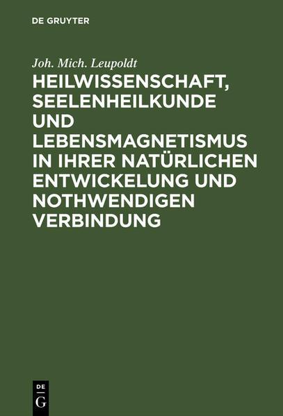 Heilwissenschaft, Seelenheilkunde und Lebensmagnetismus in ihrer natürlichen Entwickelung und nothwendigen Verbindung - Coverbild
