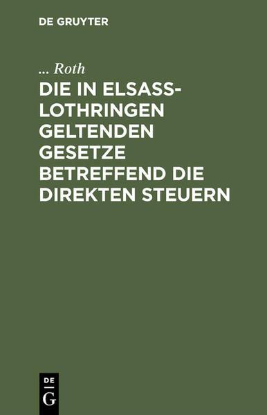 Die in Elsaß-Lothringen geltenden Gesetze betreffend die direkten Steuern - Coverbild