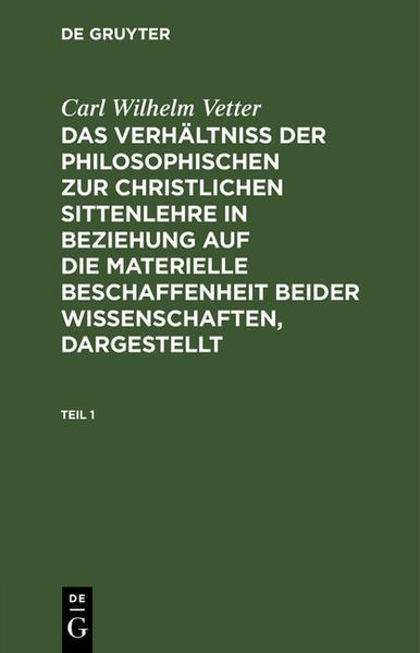 Das Verhältniß der philosophischen zur christlichen Sittenlehre, in Beziehung auf die formale Beschaffenheit beider Wissenschaften, dargestellt - Coverbild