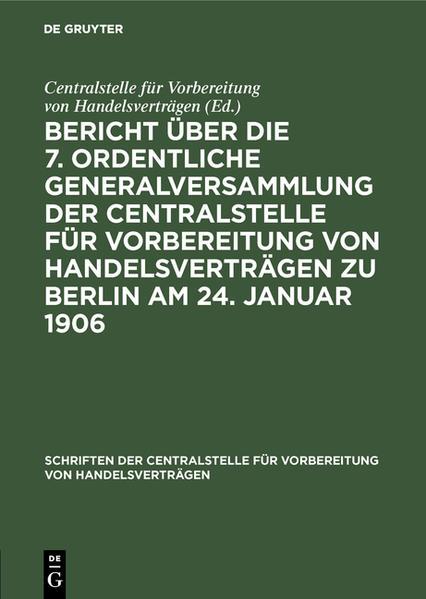 Bericht über die 7. ordentliche Generalversammlung der Centralstelle für Vorbereitung von Handelsverträgen zu Berlin am 24. Januar 1906 - Coverbild