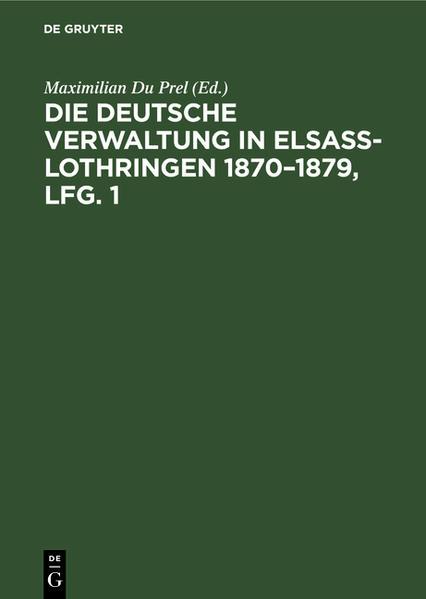 Die deutsche Verwaltung in Elsass-Lothringen 1870 - 1879 : Denkschrift mit Benutzung amtlicher Quellen - Coverbild