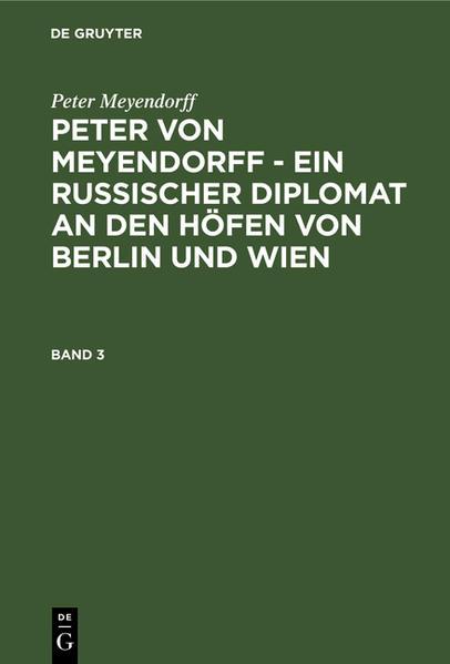 Peter von Meyendorff : ein russischer Diplomat an den Höfen von Berlin und Wien ; politischer und privater Briefwechsel 1826 - 1863 - Coverbild