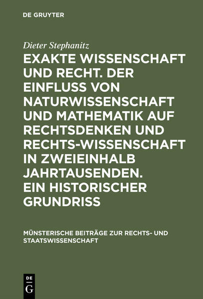 Exakte Wissenschaft und Recht. Der Einfluss v. Naturwiss. u. Mathematik auf Rechtsdenken u. Rechtswiss. in zweieinhalb Jahrtausenden. Ein hist. Grundriss - Coverbild