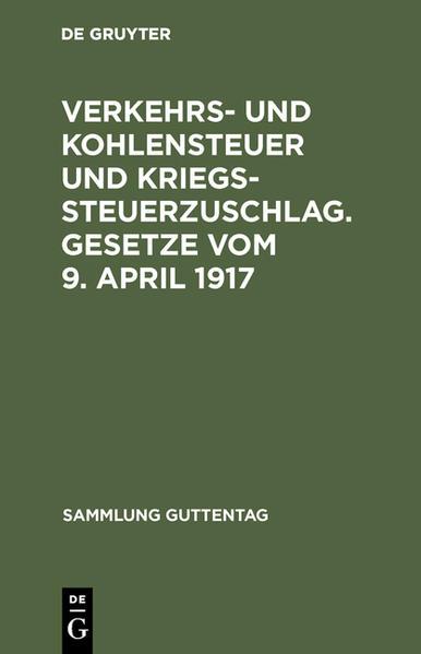 Verkehrs- und Kohlensteuer und Kriegssteuerzuschlag. Gesetze vom 9. April 1917 mit amtlicher Begründung und Sachregister - Coverbild