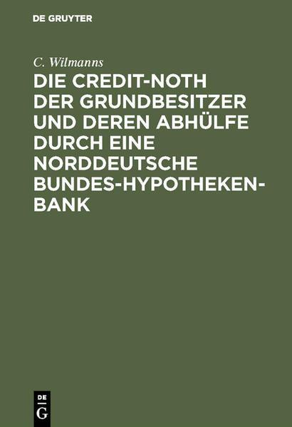 Die Credit-Noth der Grundbesitzer und deren Abhülfe durch eine Norddeutsche Bundes-Hypotheken-Bank - Coverbild