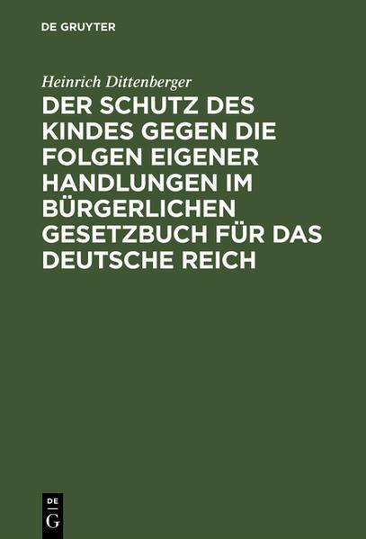 Der Schutz des Kindes gegen die Folgen eigener Handlungen im Bürgerlichen Gesetzbuch für das Deutsche Reich - Coverbild
