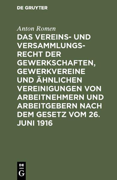 Das Vereins- und Versammlungsrecht der Gewerkschaften, Gewerkvereine und ähnlichen Vereinigungen von Arbeitnehmern und Arbeitgebern nach dem Gesetz vom 26. Juni 1916 - Coverbild