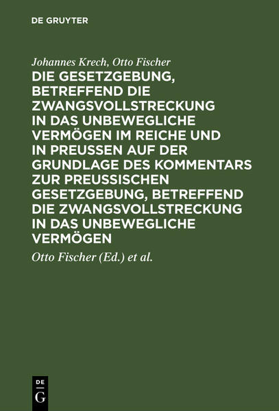 Die Gesetzgebung, betreffend die Zwangsvollstreckung in das unbewegliche Vermögen im Reiche und in Preussen auf der Grundlage des Kommentars zur preussischen Gesetzgebung, betreffend die Zwangsvollstreckung in das unbewegliche Vermögen - Coverbild
