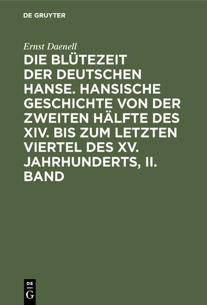 Die Blütezeit der deutschen Hanse : hansische Geschichte von der zweiten Hälfte des XIV. bis zum letzten Viertel des XV. Jahrhunderts - Coverbild