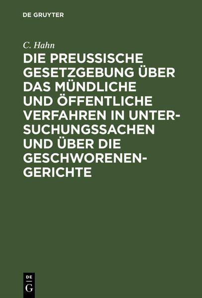 Die preussische Gesetzgebung über das mündliche und öffentliche Verfahren in Untersuchungssachen und über die Geschworenen-Gerichte - Coverbild