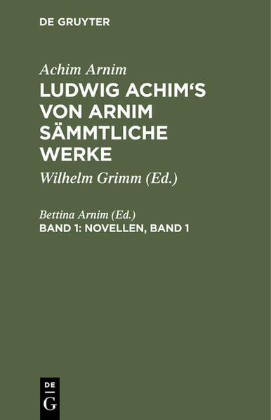 Achim Arnim: Ludwig Achim's von Arnim sämmtliche Werke / Novellen, Band 1 - Coverbild