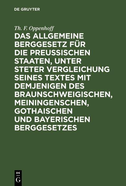 Das Allgemeine Berggesetz für die Preußischen Staaten, unter steter Vergleichung seines Textes mit demjenigen des Braunschweigischen, Meiningenschen, Gothaischen und Bayerischen Berggesetzes - Coverbild