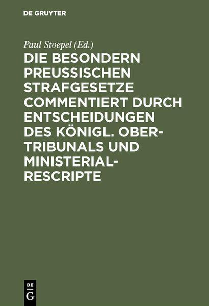 Die besondern Preussischen Strafgesetze commentiert durch Entscheidungen des Königl. Ober-Tribunals und Ministerial-Rescripte - Coverbild