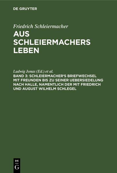 Schleiermacher's Briefwechsel mit Freunden bis zu seiner Uebersiedelung nach Halle, namentlich der mit Friedrich und August Wilhelm Schlegel - Coverbild