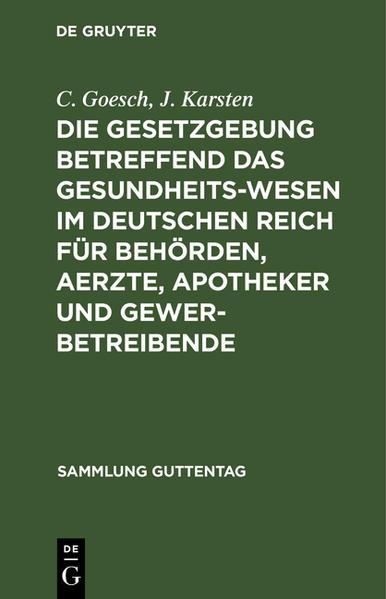 Die Gesetzgebung betreffend das Gesundheitswesen im deutschen Reich für Behörden, Aerzte, Apotheker und Gewerbetreibende - Coverbild