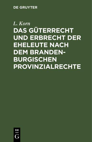 Das Güterrecht und Erbrecht der Eheleute nach dem brandenburgischen Provinzialrechte - Coverbild