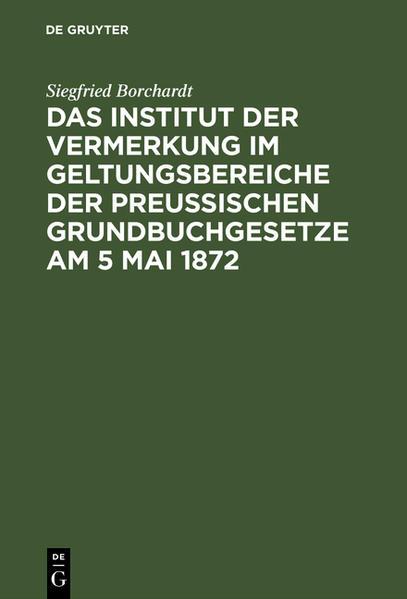 Das Institut der Vernerkung im Geltungsbereiche der preußischen Grundbuchgesetze am 5 Mai 1872 - Coverbild