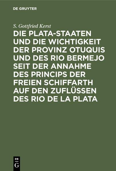 Die Plata-Staaten und die Wichtigkeit der Provinz Otuquis und des Rio Bermejo seit der Annahme des Princips der freien Schiffarth auf den Zuflüssen des Rio de la Plata - Coverbild