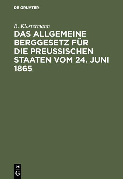 Das allgemeine Berggesetz für die Preußischen Staaten vom 24. Juni 1865 ; nebst Einleitung und Kommentar ; mit vergleichender Berücksichtigung der übrigen deutschen Berggesetze - Coverbild