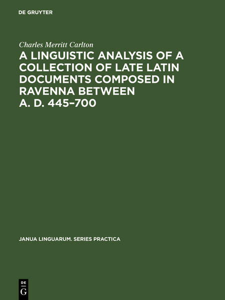 A linguistic analysis of a collection of late Latin documents composed in Ravenna between A. D. 445-700 - Coverbild