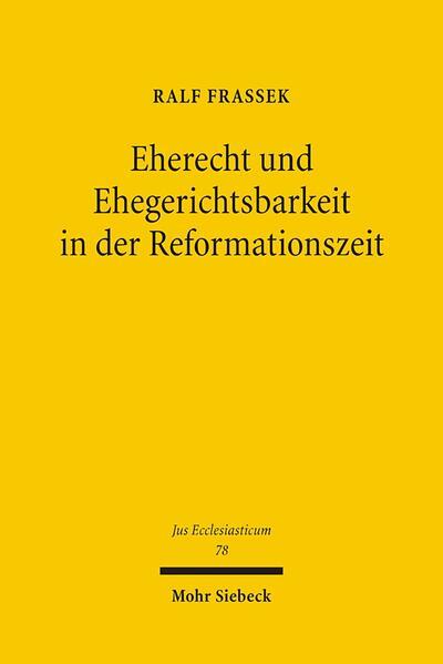 Eherecht und Ehegerichtsbarkeit in der Reformationszeit - Coverbild