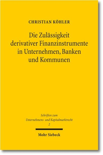 Die Zulässigkeit derivativer Finanzinstrumente in Unternehmen, Banken und Kommunen - Coverbild