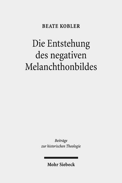Die Entstehung des negativen Melanchthonbildes - Coverbild