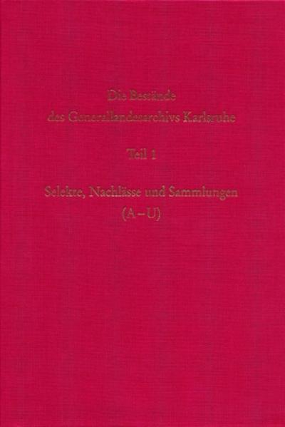 Die Bestände des Generallandesarchivs Karlsruhe. Selekte, Nachlässe und Sammlungen (A-U) - Coverbild