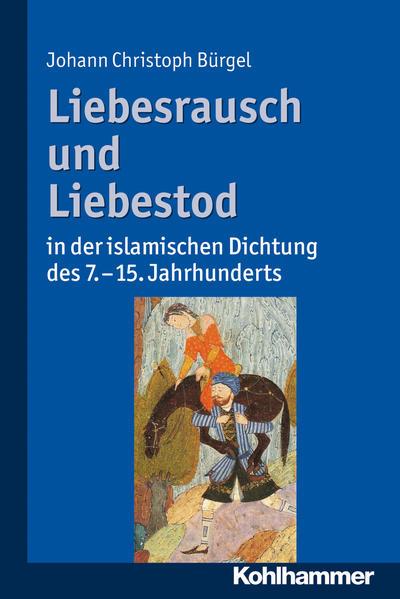 Liebesrausch und Liebestod in der islamischen Dichtung des 7. bis 15. Jahrhunderts - Coverbild