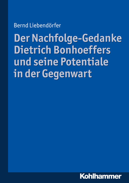 Der Nachfolge-Gedanke Dietrich Bonhoeffers und seine Potentiale in der Gegenwart - Coverbild