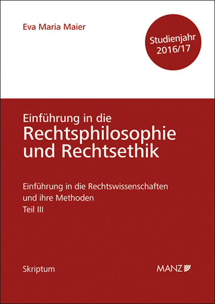 Einführung in die Rechtswissenschaften und ihre Methoden - Teil III - Grundfragen der Rechtsphilosophie und Rechtsethik - Studienjahr 2016/17 - Coverbild