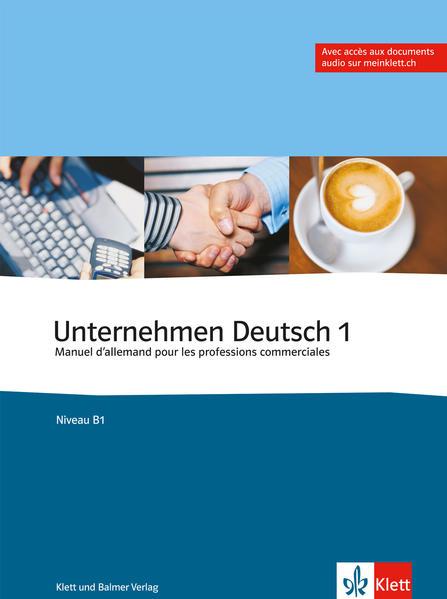 Unternehmen Deutsch - Manuel d'allemand pour les professions commerciales / Unternehmen Deutsch, Band 1 - Manuel d'allemand pour les professions commerciales - Coverbild