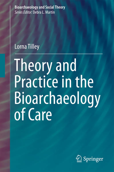 Theory and Practice in the Bioarchaeology of Care - Coverbild