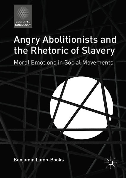 Angry Abolitionists and the Rhetoric of Slavery - Coverbild