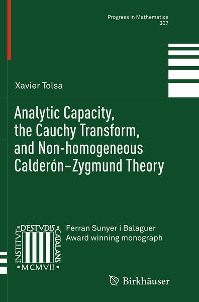 Analytic Capacity, the Cauchy Transform, and Non-homogeneous Calderón–Zygmund Theory - Coverbild