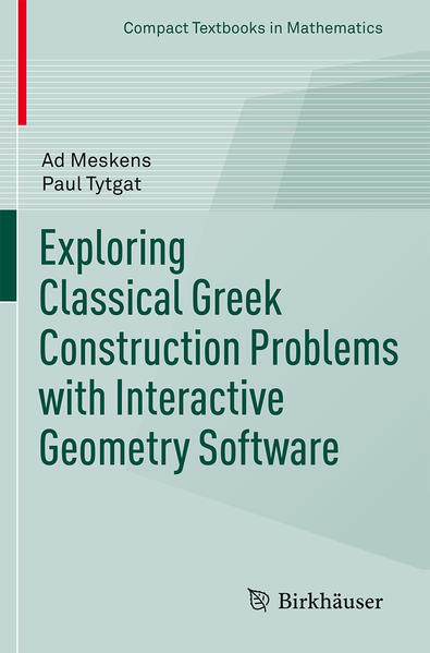 Exploring Classical Greek Construction Problems with Interactive Geometry Software - Coverbild