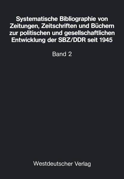 Systematische Bibliographie von Zeitungen, Zeitschriften und Büchern zur politischen und gesellschaftlichen Entwicklung der SBZ/DDR seit 1945 - Coverbild