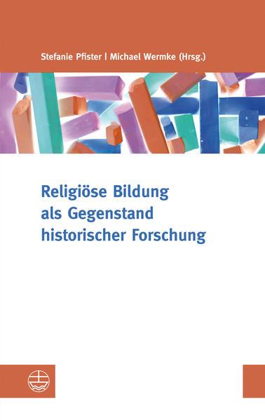 Religiöse Bildung als Gegenstand historischer Forschung - Coverbild