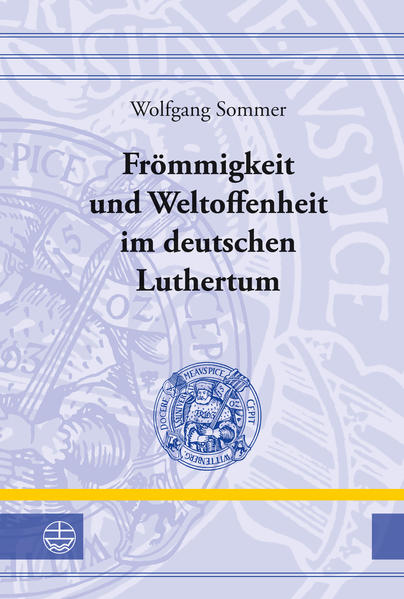 Frömmigkeit und Weltoffenheit im deutschen Luthertum - Coverbild