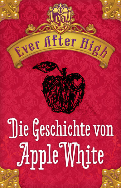 Ever After High. Die Geschichte von Apple White - Coverbild