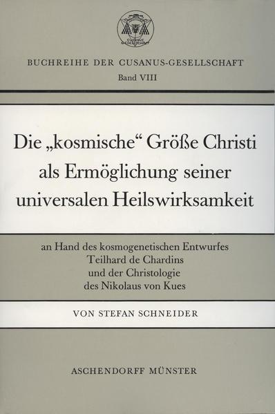 Die 'kosmische' Grösse Christi als Ermöglichung seiner universalen Heilswirksamkeit - Coverbild