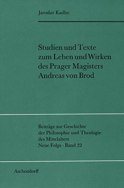 Studien und Texte zum Leben und Wirken des Prager Magisters Andreas von Brod - Coverbild